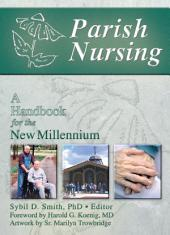 Parish Nursing: A Handbook for the New Millennium