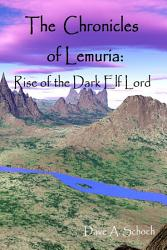 The Chronicles Of Lemuria Rise Of The Dark Elf Lord Book PDF