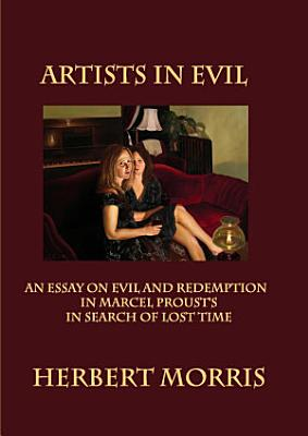 Artists in Evil  An Essay on Evil and Redemption in Marcel Proust s IN SEARCH OF LOST TIME
