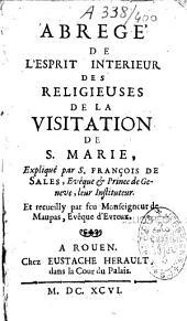 Abrégé de l'esprit intérieur des religieuses de la Visitation Sainte Marie, expliqué par St François de Sales et recueilly par Mgr de Maupas, Ev. d'Evreux