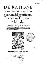 De ratione communi omnium linguarum et literaru[m] commentarius Theodori Bibliandri, cui adnexa est compendiaria explicatio doctrinae recte beateq[ue] uiue[n]di, & religionis omnium gentium...