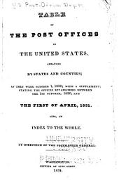 Table of the Post Offices in the United States: Arranged by States and Counties; as They Were October 1, 1830; with a Supplement, Stating the Offices Established Between the 1st of October, 1830, and the First of April, 1831. Also, an Index to the Whole