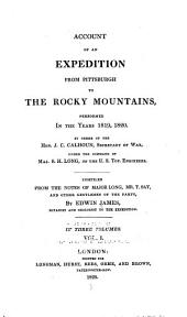 Account of an expedition from Pittsburgh to the Rocky Mountains, performed in the years 1819 and '20, by order of the Hon. J. C. Calhoun, sec'y of war: under the command of Major Stephen H. Long. From the notes of Major Long, Mr. T. Say, and other gentlemen of the party