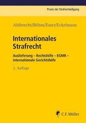 Internationales Strafrecht: Auslieferung – Rechtshilfe – EGMR – int. Gerichtshöfe, Ausgabe 2