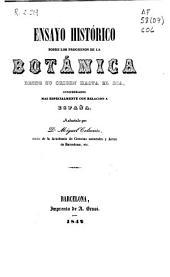 Ensayo histórico sobre los progresos de la botánica desde su origen hasta el día, considerados más especialmente con relación a España