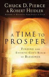 A Time to Prosper: Finding and Entering God's Realm of Blessings