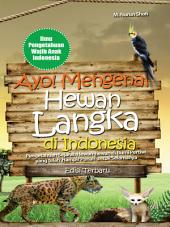 Ayo! Mengenal Hewan Langka di Indonesia: Buku ini merupakan buku yang merangkum serta memberikan info mengenai hewan-hewan langka di Indonesia.