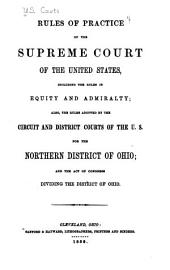 Rules of Practice of the Supreme Court of the United States: Including the Rules in Equity and Admiralty; Also, the Rules Adopted by the Circuit and District Courts of the U.S. for the Northern District of Ohio; and the Act of Congress Dividing the District of Ohio