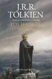 Los Hijos de Húrin: Editado por Christopher Tolkien. Ilustrado por Alan Lee