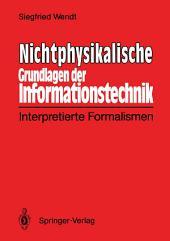 Nichtphysikalische Grundlagen der Informationstechnik: Interpretierte Formalismen