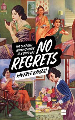 No Regrets  The Guilt Free Woman s Guide to a Good Life