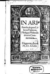 In Aristotelis aliquot Libros Politicos, Philippi Melanchthonis Commentaria