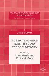 Queer Teachers Identity And Performativity Book PDF