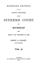 Michigan Reports: Reports of Cases Determined in the Supreme Court of Michigan, Volume 41