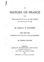 A History of France  from the Conquest of Gaul by the Romans  to the Peace of 1856 PDF