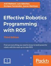 Effective Robotics Programming with ROS: Edition 3
