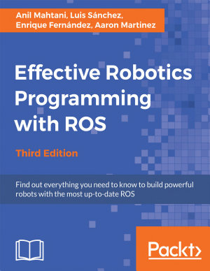 Effective Robotics Programming With Ros