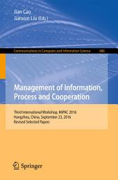 Management of Information, Process and Cooperation: Third International Workshop, MiPAC 2016 Hangzhou, China, September 23, 2016, Revised Selected Papers