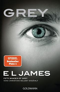 Grey   Fifty Shades of Grey von Christian selbst erz  hlt PDF