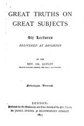Great Truths on Great Subjects: Six Lectures Delivered at Brighton