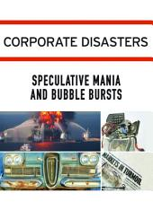 Corporate Disasters:: Speculative Mania and Bubble Bursts