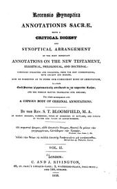 Recensio Synoptica Annotationis Sacræ: Being a Critical Digest and Synoptical Arrangement of the Most Important Annotations on the New Testament, Exegetical, Philological, and Doctrinal : Carefully Collected and Condensed, from the Best Commentators, Both Ancient and Modern, and So Digested as to Form One Consistent Body of Annotation, in which Each Portion is Systematically Attributed to Its Respective Author, and the Foreign Matter Translated Into English : the Whole Accompanied with a Copious Body of Original Annotations, Volume 2