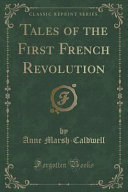 Tales of the First French Revolution  Classic Reprint  PDF