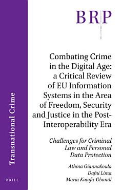 Combating Crime in the Digital Age  A Critical Review of EU Information Systems in the Area of Freedom  Security and Justice in the Post Interoperability Era PDF