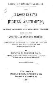 The Progressive Higher Arithmetic: For Schools, Academies, and Mercantile Colleges : Containing the Analytic and Synthetic Methods and Forming a Complete Treatise on Arithmetical Science, and Its Commercial and Business Applications