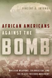 African Americans Against the Bomb: Nuclear Weapons, Colonialism, and the Black Freedom Movement