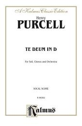 Te Deum in D: For SSATB Solo, SSATB Chorus/Choir, A Cappella, and Orchestra (Vocal Score)