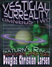 Vestigial Surreality: Omnibus Two: Saturn's Rings: Episodes 29-56