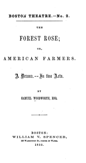 The forest rose, or, American farmers: A drama, in two acts