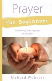 Prayer for Beginners: Discovering the Language of Your Soul