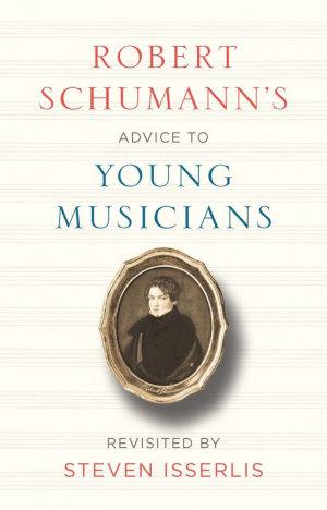 Robert Schumann s Advice to Young Musicians