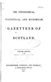 The Topographical Statistical and Historical Gazetteer of Scotland