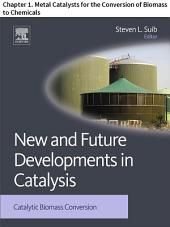 New and Future Developments in Catalysis: Chapter 1. Metal Catalysts for the Conversion of Biomass to Chemicals