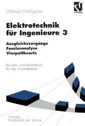 Elektrotechnik für Ingenieure 3: Ausgleichsvorgänge, Fourieranalyse, Vierpoltheorie. Ein Lehr- und Arbeitsbuch für das Grundstudium, Ausgabe 3