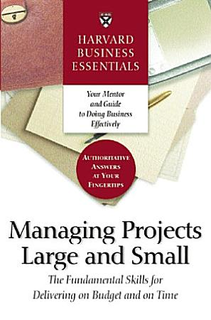 Harvard Business Essentials Managing Projects Large and Small PDF