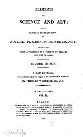 Elements of Science and Art: Being a Familiar Introduction to Natural Philosophy and Chemistry; Together with Their Application to a Variety of Elegant and Useful Arts, Volume 2