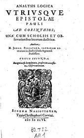 Analysis Logica Utriusque Epistolae Pauli ad Corinthios; Una Cum Scholiis Et Observationibus locorum doctrinae. Authore Johan. Piscatore (etc.)