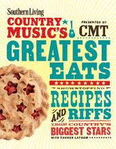Southern Living Country Music's Greatest Eats - presented by CMT: Showstopping Recipes & Riffs from Country's Biggest Stars