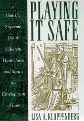 Playing it Safe: How the Supreme Court Sidesteps Hard Cases and Stunts the Development of Law