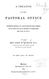 A Treatise on the Pastoral Office: Addressed Chiefly to Candidates for Holy Orders, Or to Those who Have Recently Undertaken the Cure of Souls