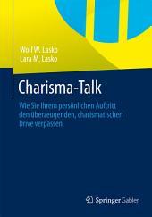 Charisma-Talk: Wie Sie Ihrem persönlichen Auftritt den überzeugenden, charismatischen Drive verpassen
