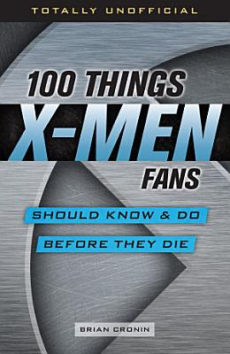100 Things X Men Fans Should Know   Do Before They Die PDF