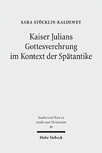 Kaiser Julians Gottesverehrung im Kontext der Sp  tantike PDF