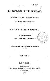 Babylon the Great: a dissection and demonstration of men and things in the British capital, by the author of 'The modern Athens'.