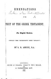 Emendations of the text of the Greek Testament. For English readers. Compiled from Tischendorf's Greek Testament, by S. R. Asbury