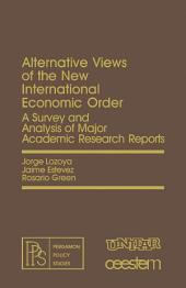 Alternative Views of the New International Economic Order: A Survey and Analysis of Major Academic Research Reports
